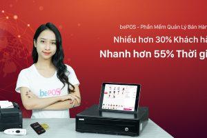 bePOS – Phần Mềm Quản Lý Bán Hàng 4.0 – Nhiều hơn 30% khách hàng, nhanh hơn 55 % thời gian!